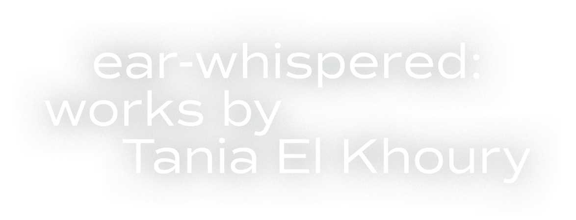 Ear Whispered Works by Tania El Khoury
